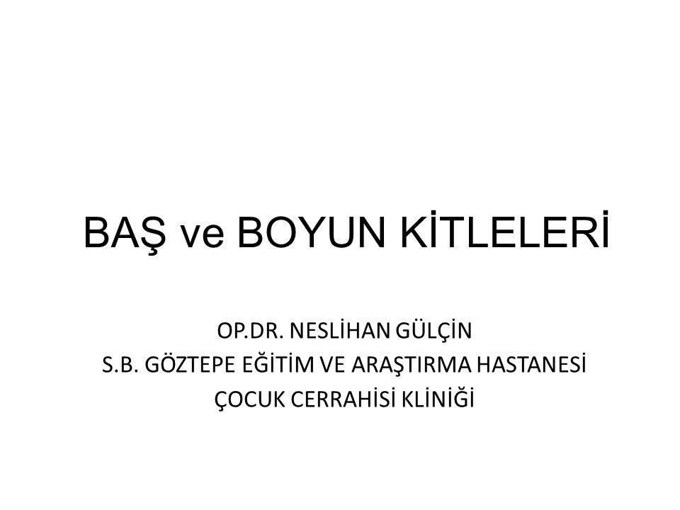 BAŞ ve BOYUN KİTLELERİ OP.DR.NESLİHAN GÜLÇİN S.B.