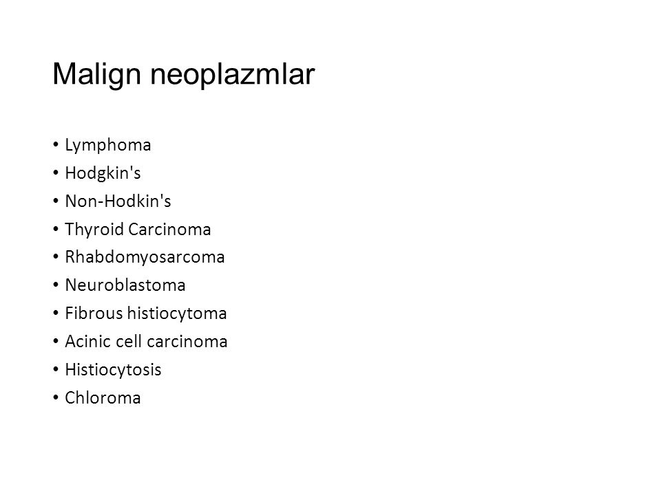 Malign neoplazmlar Lymphoma Hodgkin's Non-Hodkin's Thyroid Carcinoma Rhabdomyosarcoma Neuroblastoma Fibrous histiocytoma Acinic cell carcinoma Histioc
