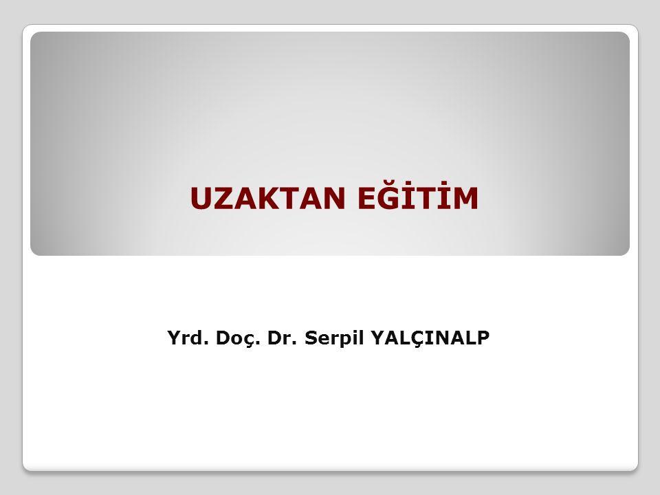 UZAKTAN EĞİTİM Yrd. Doç. Dr. Serpil YALÇINALP