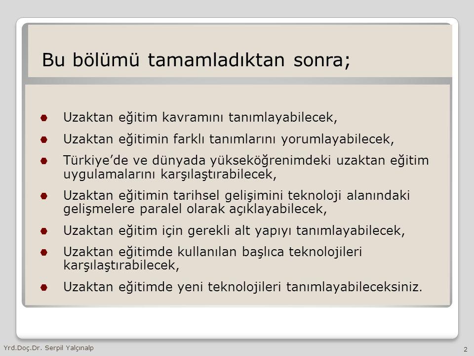 Bu bölümü tamamladıktan sonra;  Uzaktan eğitim kavramını tanımlayabilecek,  Uzaktan eğitimin farklı tanımlarını yorumlayabilecek,  Türkiye'de ve dü