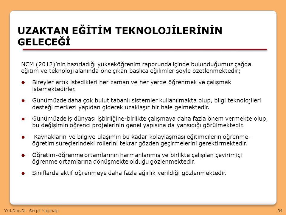 Yrd.Doç.Dr. Serpil Yalçınalp34 NCM (2012)'nin hazırladığı yükseköğrenim raporunda içinde bulunduğumuz çağda eğitim ve teknoloji alanında öne çıkan baş