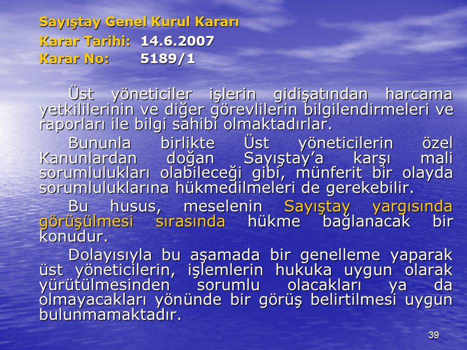 39 Sayıştay Genel Kurul Kararı Karar Tarihi: 14.6.2007 Karar No: 5189/1 Üst yöneticiler işlerin gidişatından harcama yetkililerinin ve diğer görevlilerin bilgilendirmeleri ve raporları ile bilgi sahibi olmaktadırlar.