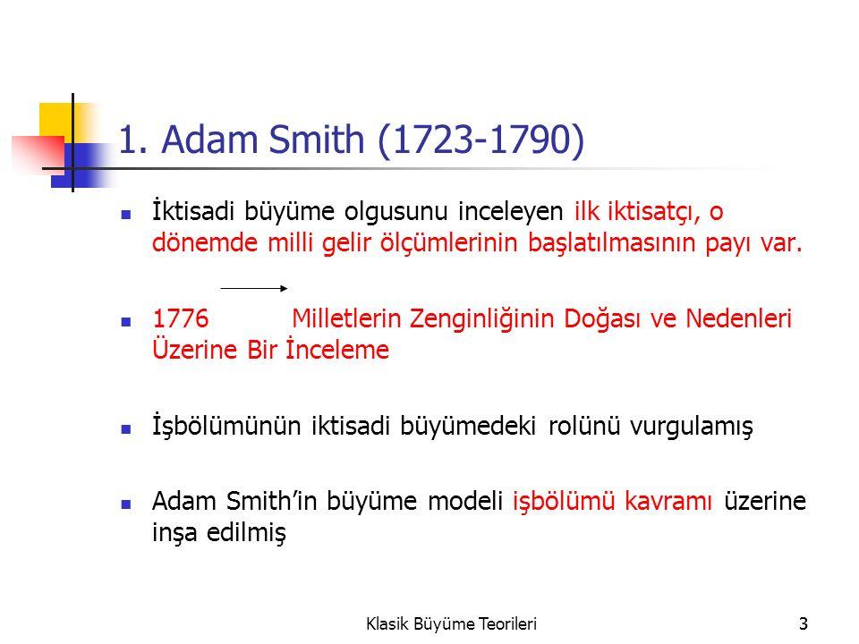 4Klasik Büyüme Teorileri4 Adam Smith (1723-1790) Smith'e göre, emeğin üretkenliğini (Y/L) arttıran süreç işbölümüdür.
