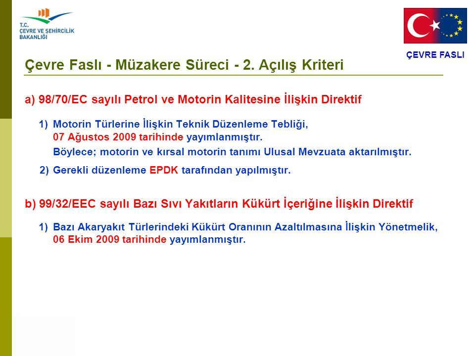 ÇEVRE FASLI Çevre Faslı - Müzakere Süreci - 2. Açılış Kriteri a) 98/70/EC sayılı Petrol ve Motorin Kalitesine İlişkin Direktif 1) Motorin Türlerine İl