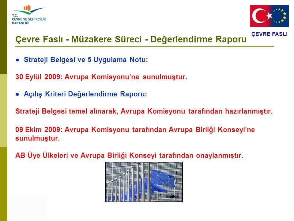 ÇEVRE FASLI Çevre Faslı - Müzakere Süreci - Değerlendirme Raporu ● Strateji Belgesi ve 5 Uygulama Notu: 30 Eylül 2009: Avrupa Komisyonu'na sunulmuştur