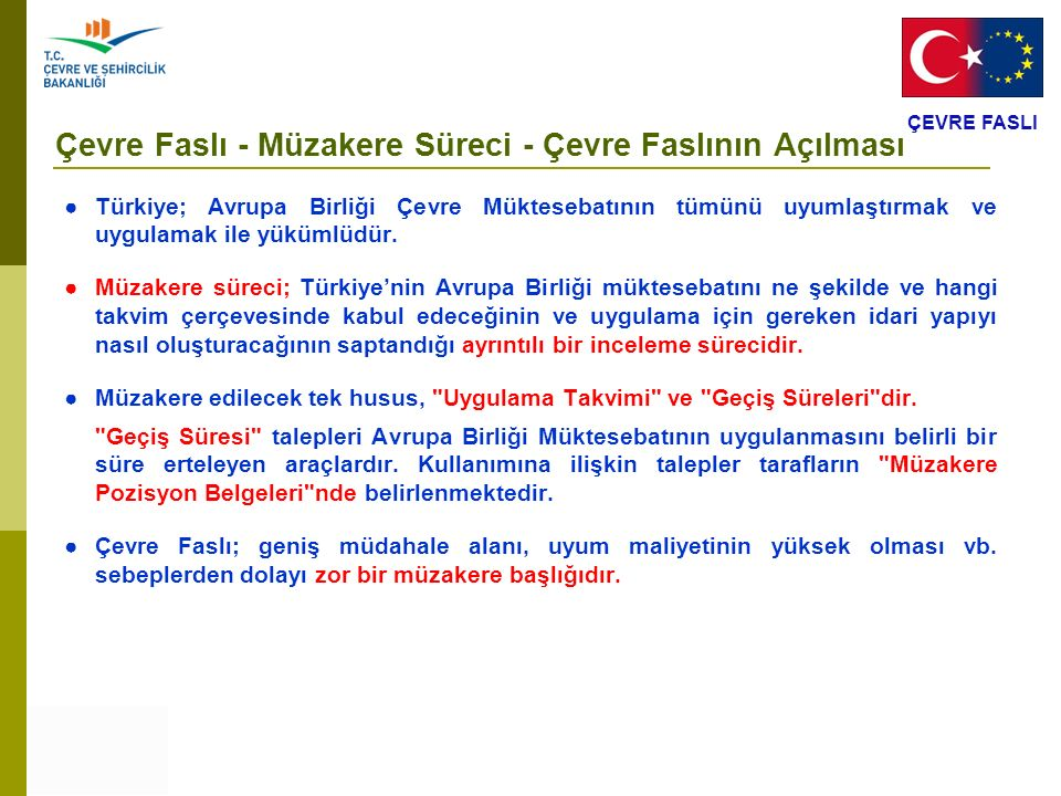 Çevre Faslı - Müzakere Süreci - Çevre Faslının Açılması ● Türkiye; Avrupa Birliği Çevre Müktesebatının tümünü uyumlaştırmak ve uygulamak ile yükümlüdü