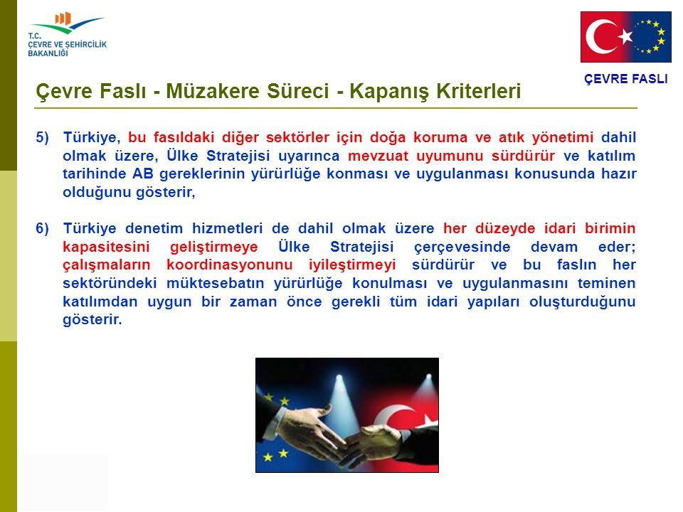 ÇEVRE FASLI Çevre Faslı - Müzakere Süreci - Kapanış Kriterleri 5) Türkiye, bu fasıldaki diğer sektörler için doğa koruma ve atık yönetimi dahil olmak