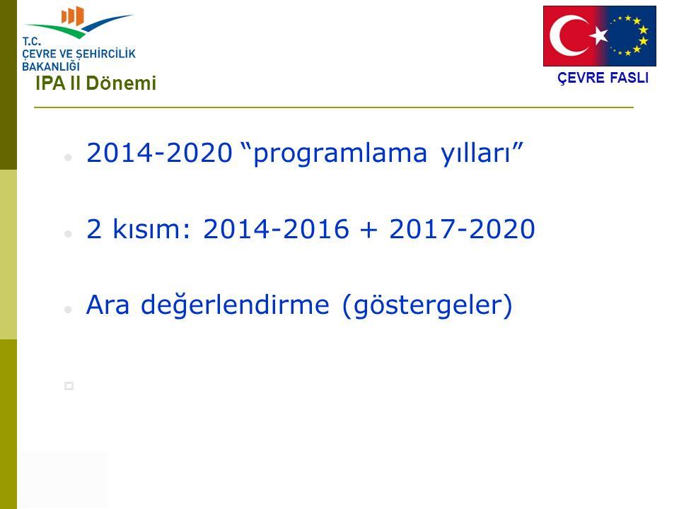"""2014-2020 """"programlama yılları"""" 2 kısım: 2014-2016 + 2017-2020 Ara değerlendirme (göstergeler)  IPA II Dönemi ÇEVRE FASLI"""