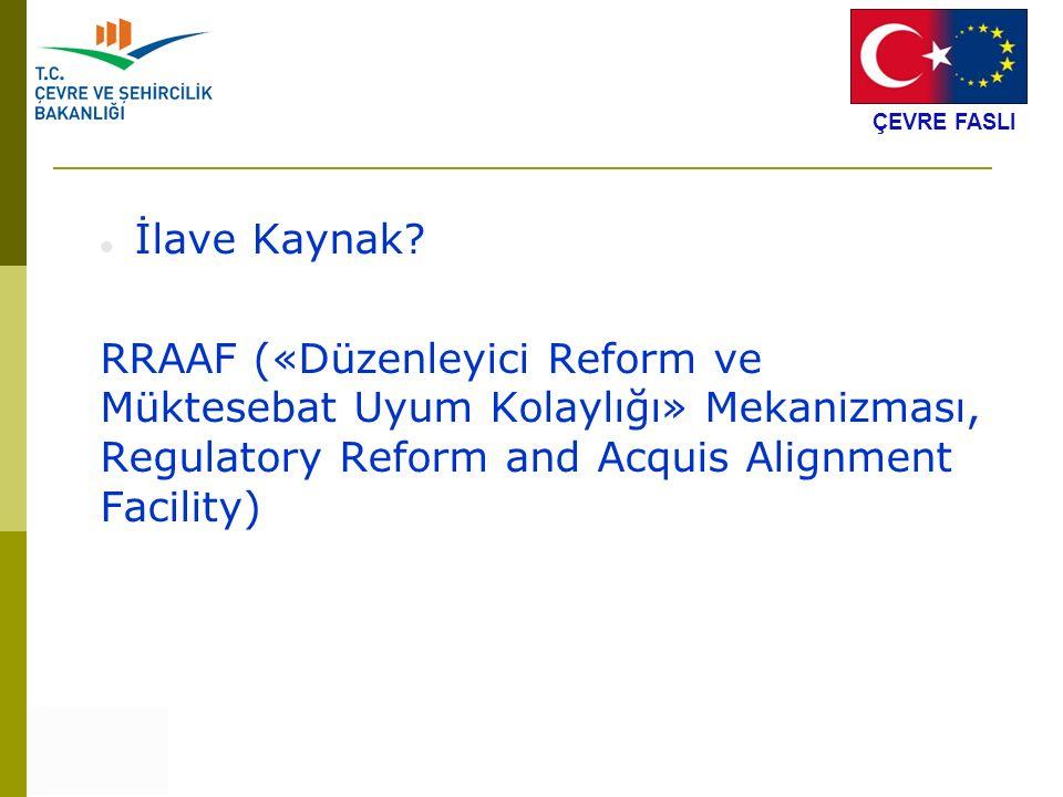 İlave Kaynak? RRAAF («Düzenleyici Reform ve Müktesebat Uyum Kolaylığı» Mekanizması, Regulatory Reform and Acquis Alignment Facility) ÇEVRE FASLI