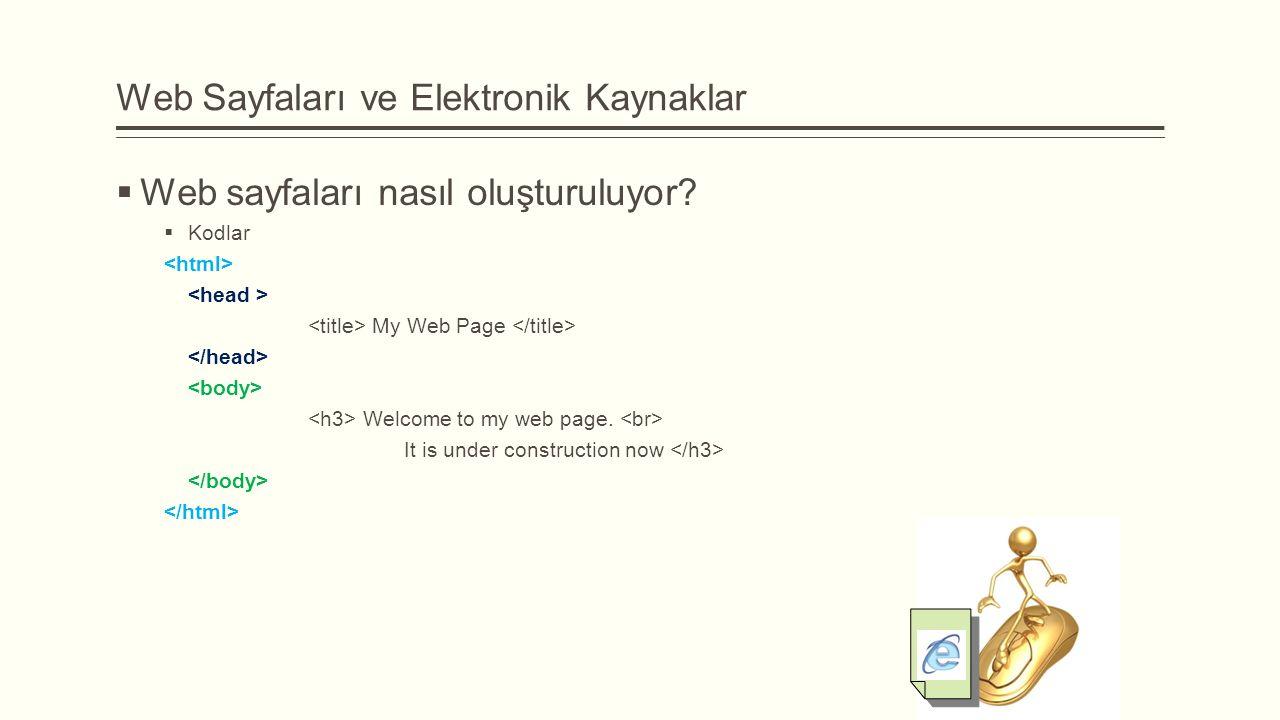 Web Sayfaları ve Elektronik Kaynaklar  Web sayfaları nasıl oluşturuluyor.