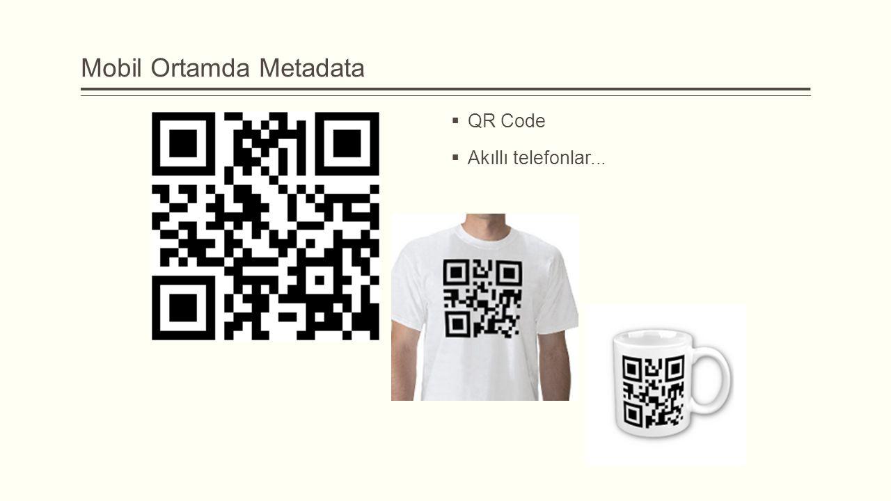 Mobil Ortamda Metadata  QR Code  Akıllı telefonlar...