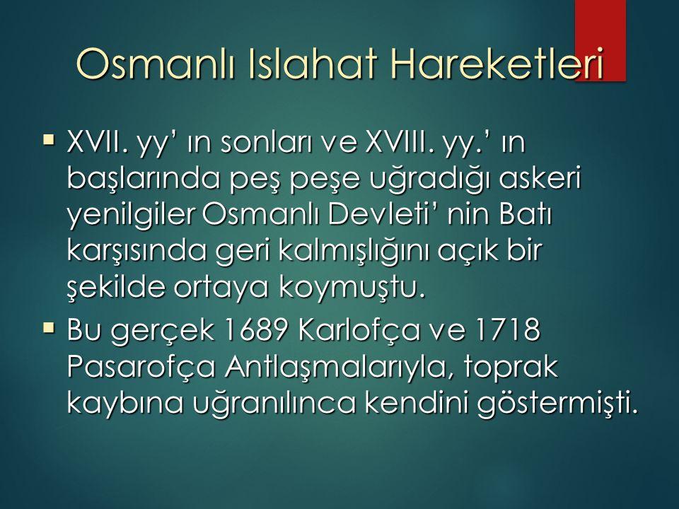 Osmanlı Islahat Hareketleri  XVII. yy' ın sonları ve XVIII.