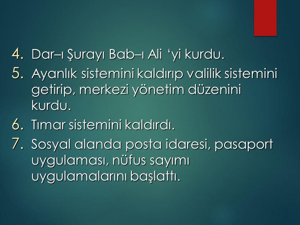 4. Dar–ı Şurayı Bab–ı Ali 'yi kurdu. 5.