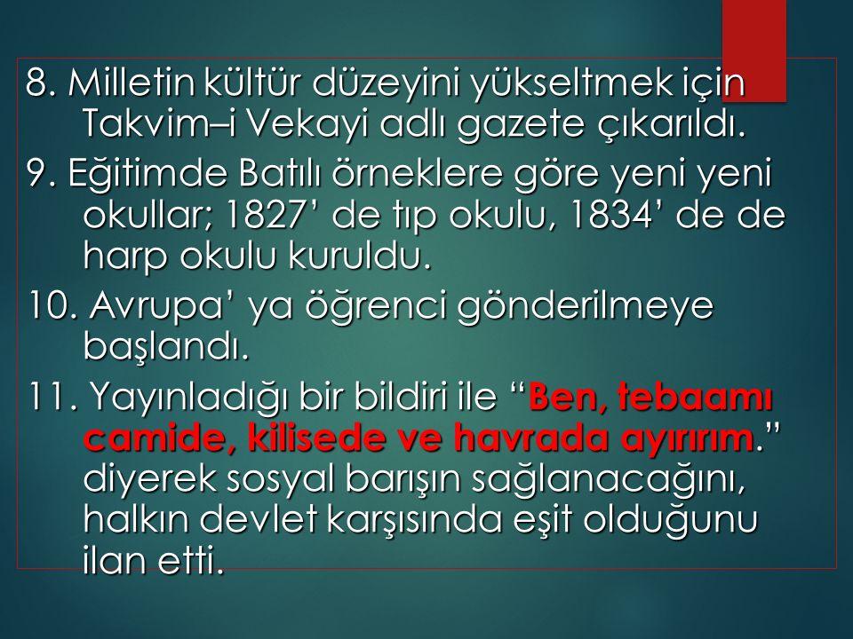 8. Milletin kültür düzeyini yükseltmek için Takvim–i Vekayi adlı gazete çıkarıldı.