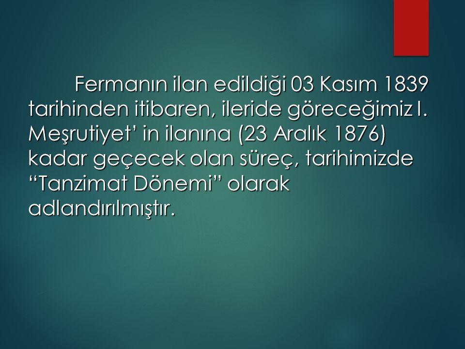 Fermanın ilan edildiği 03 Kasım 1839 tarihinden itibaren, ileride göreceğimiz I.