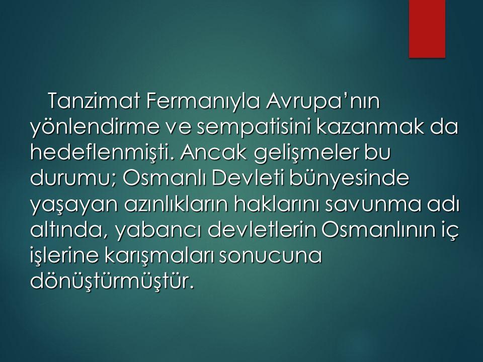 Tanzimat Fermanıyla Avrupa'nın yönlendirme ve sempatisini kazanmak da hedeflenmişti.