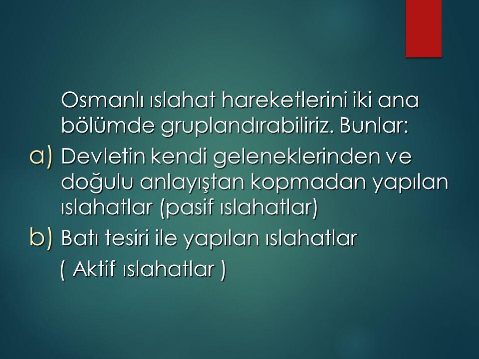 Osmanlı ıslahat hareketlerini iki ana bölümde gruplandırabiliriz.