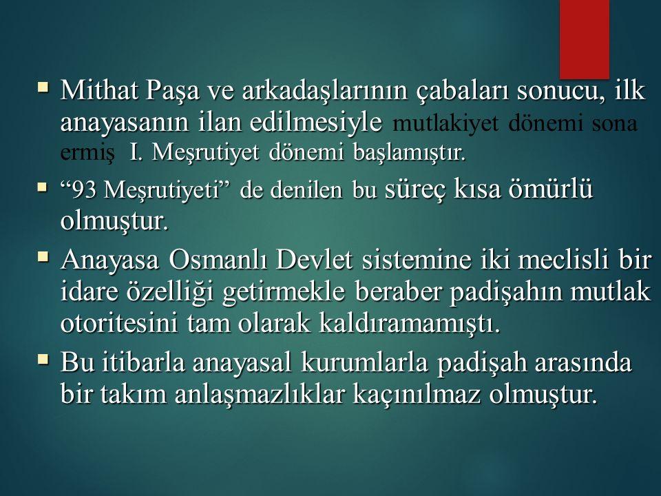  Mithat Paşa ve arkadaşlarının çabaları sonucu, ilk anayasanın ilan edilmesiyle I.
