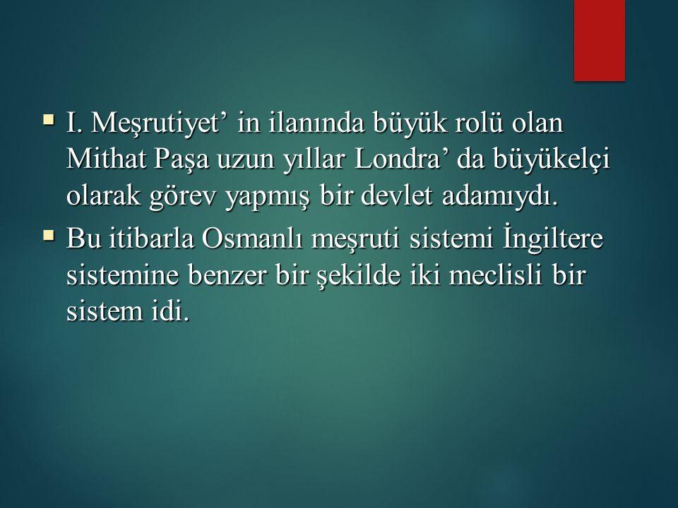  I. Meşrutiyet' in ilanında büyük rolü olan Mithat Paşa uzun yıllar Londra' da büyükelçi olarak görev yapmış bir devlet adamıydı.  Bu itibarla Osman
