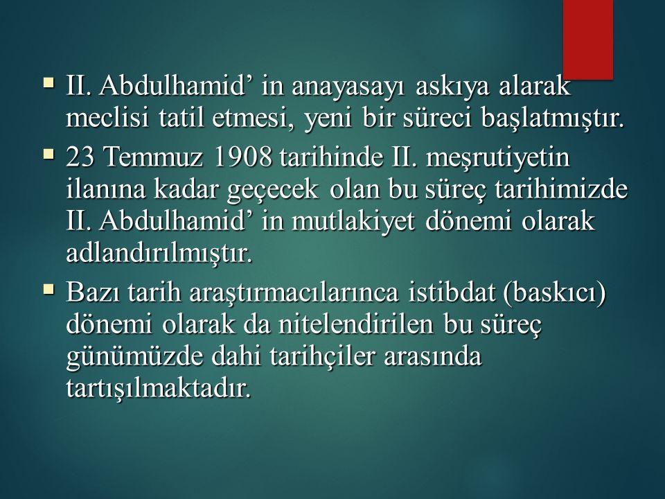  II. Abdulhamid' in anayasayı askıya alarak meclisi tatil etmesi, yeni bir süreci başlatmıştır.