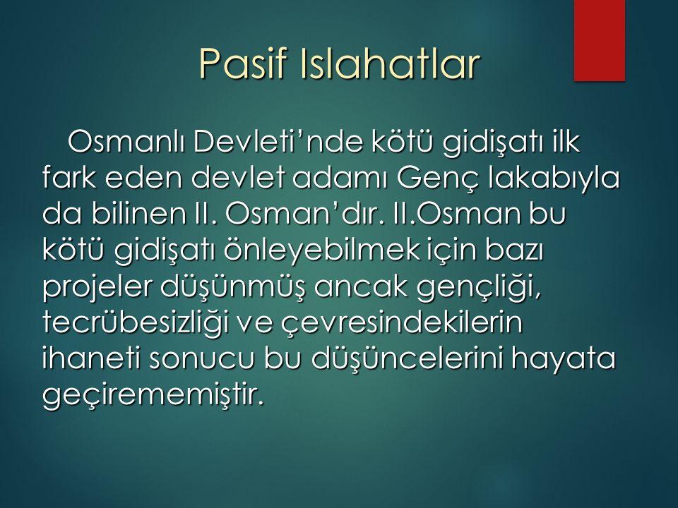 Pasif Islahatlar Osmanlı Devleti'nde kötü gidişatı ilk fark eden devlet adamı Genç lakabıyla da bilinen II.