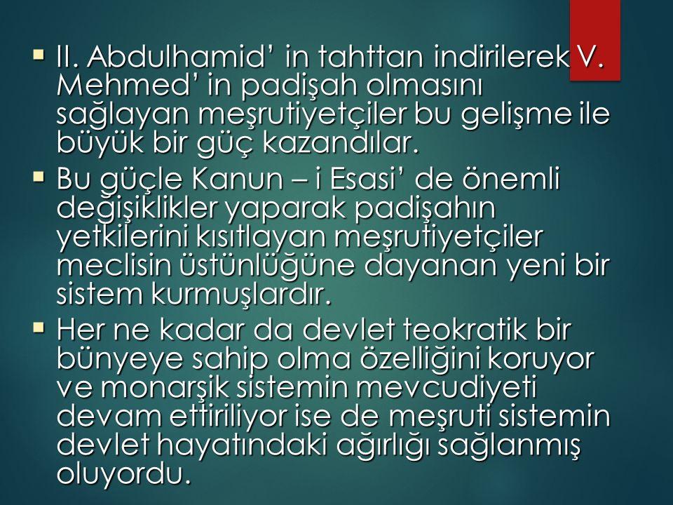  II. Abdulhamid' in tahttan indirilerek V. Mehmed' in padişah olmasını sağlayan meşrutiyetçiler bu gelişme ile büyük bir güç kazandılar.  Bu güçle K