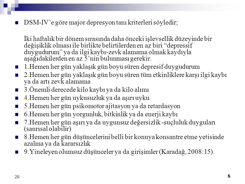 5 29 DSM-IV'e göre major depresyon tanı kriterleri söyledir; İki haftalık bir dönem sırasında daha önceki işlevsellik düzeyinde bir değişiklik olması