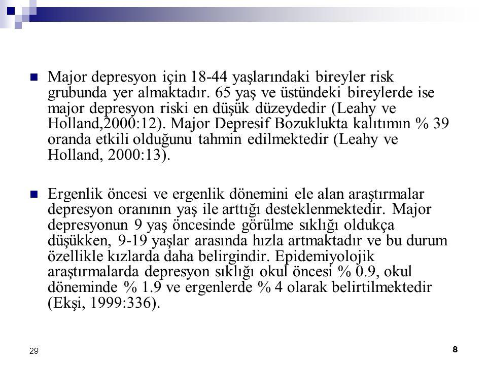8 29 Major depresyon için 18-44 yaşlarındaki bireyler risk grubunda yer almaktadır. 65 yaş ve üstündeki bireylerde ise major depresyon riski en düşük