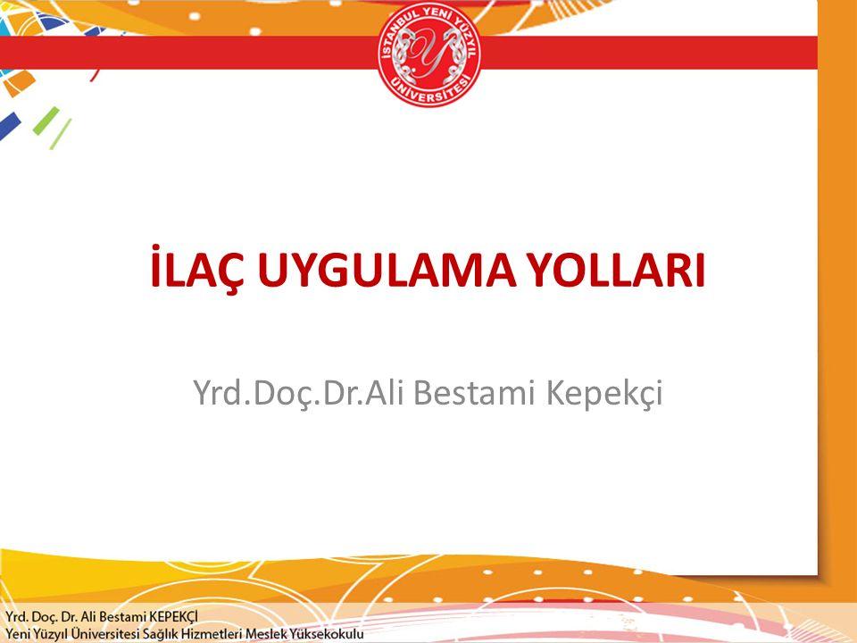 İLAÇ UYGULAMA YOLLARI Yrd.Doç.Dr.Ali Bestami Kepekçi
