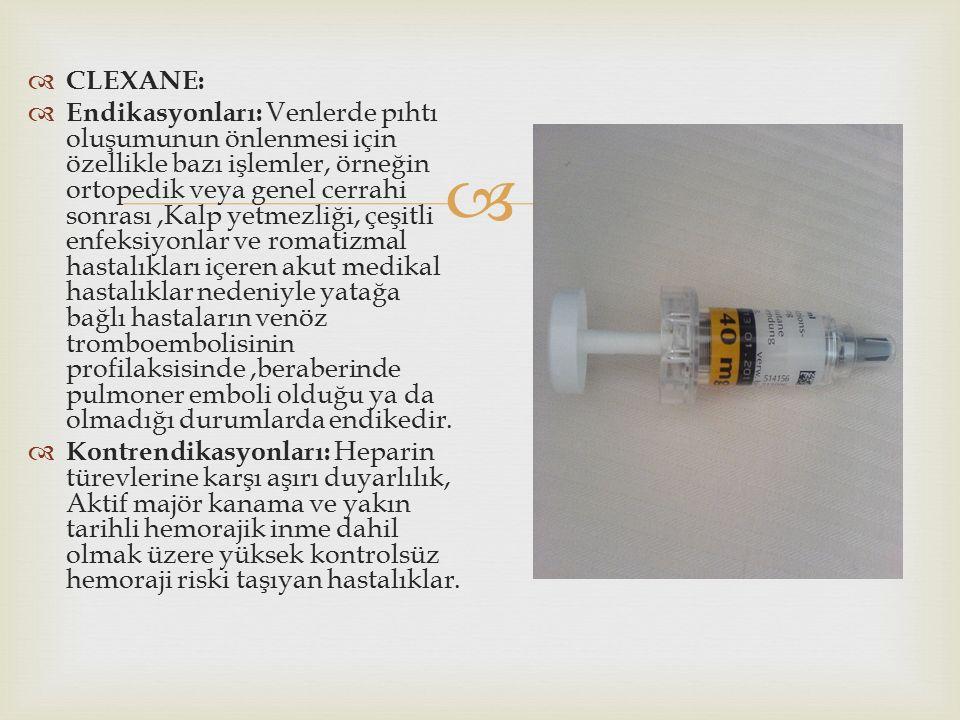   CLEXANE:  Endikasyonları: Venlerde pıhtı oluşumunun önlenmesi için özellikle bazı işlemler, örneğin ortopedik veya genel cerrahi sonrası,Kalp yet