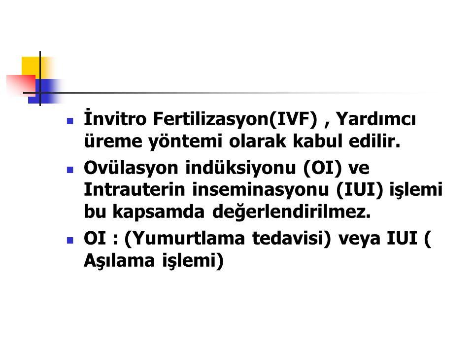 İnvitro Fertilizasyon(IVF), Yardımcı üreme yöntemi olarak kabul edilir.