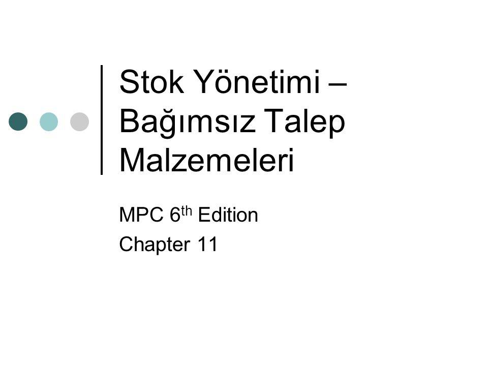 Stok Yönetimi – Bağımsız Talep Malzemeleri MPC 6 th Edition Chapter 11