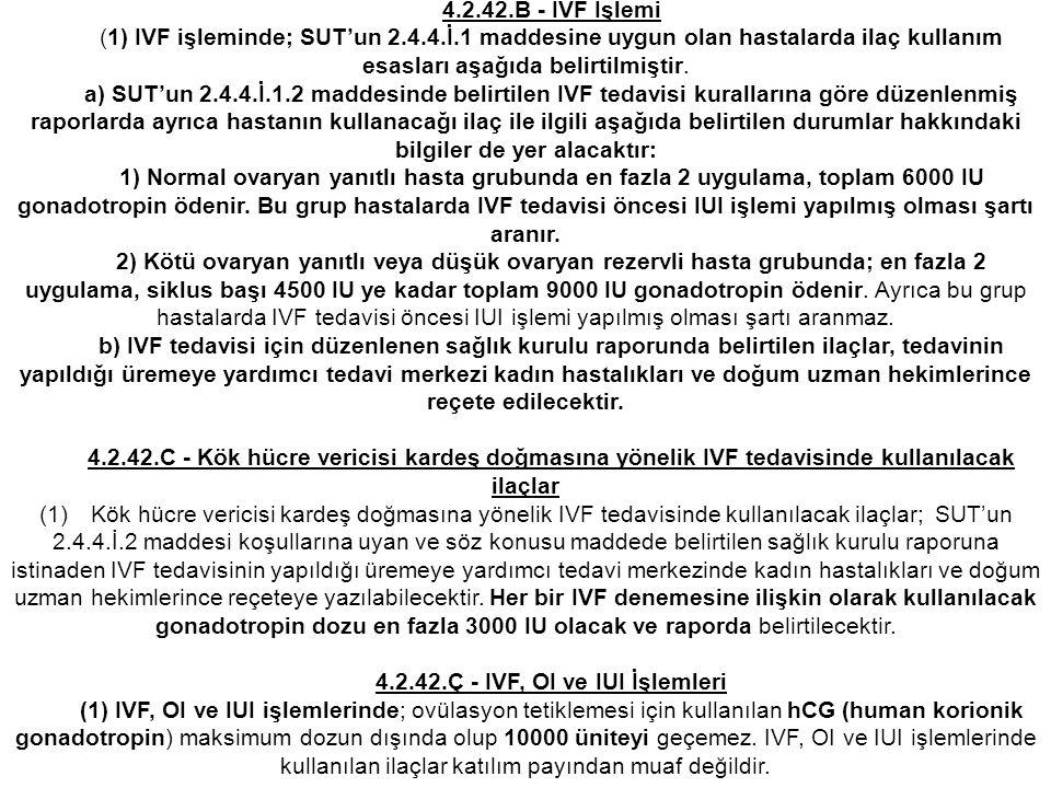 4.2.42.B - IVF İşlemi (1) IVF işleminde; SUT'un 2.4.4.İ.1 maddesine uygun olan hastalarda ilaç kullanım esasları aşağıda belirtilmiştir. a) SUT'un 2.4
