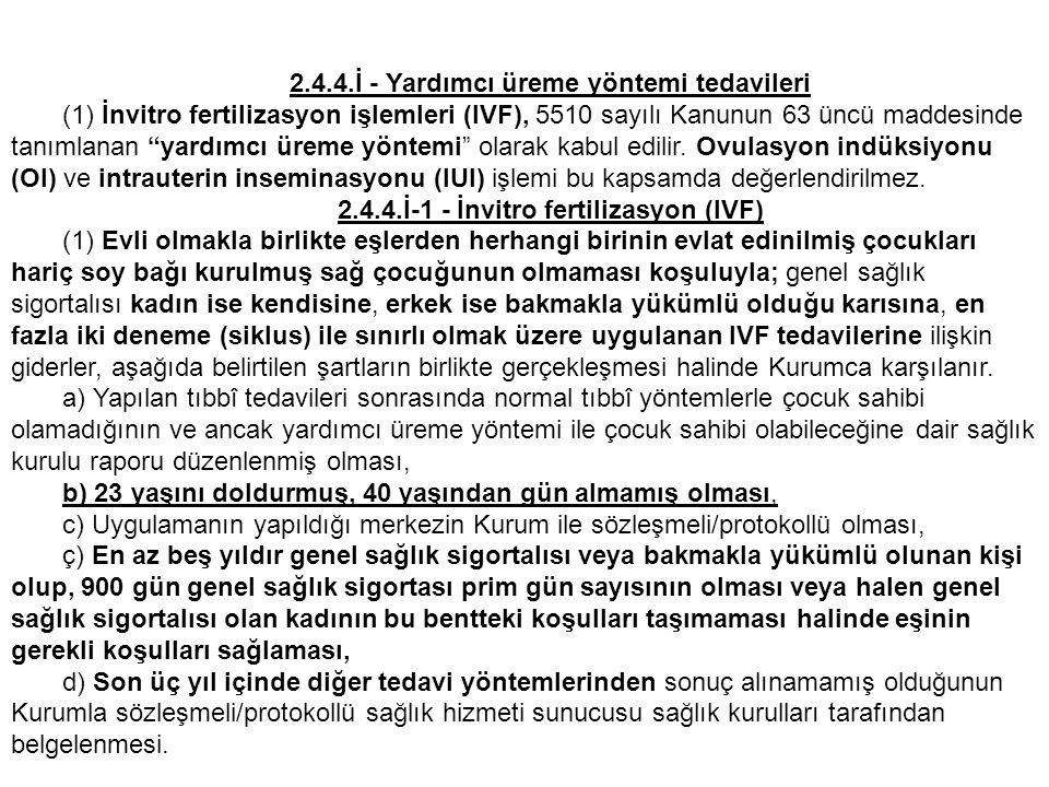 """2.4.4.İ - Yardımcı üreme yöntemi tedavileri (1) İnvitro fertilizasyon işlemleri (IVF), 5510 sayılı Kanunun 63 üncü maddesinde tanımlanan """"yardımcı üre"""