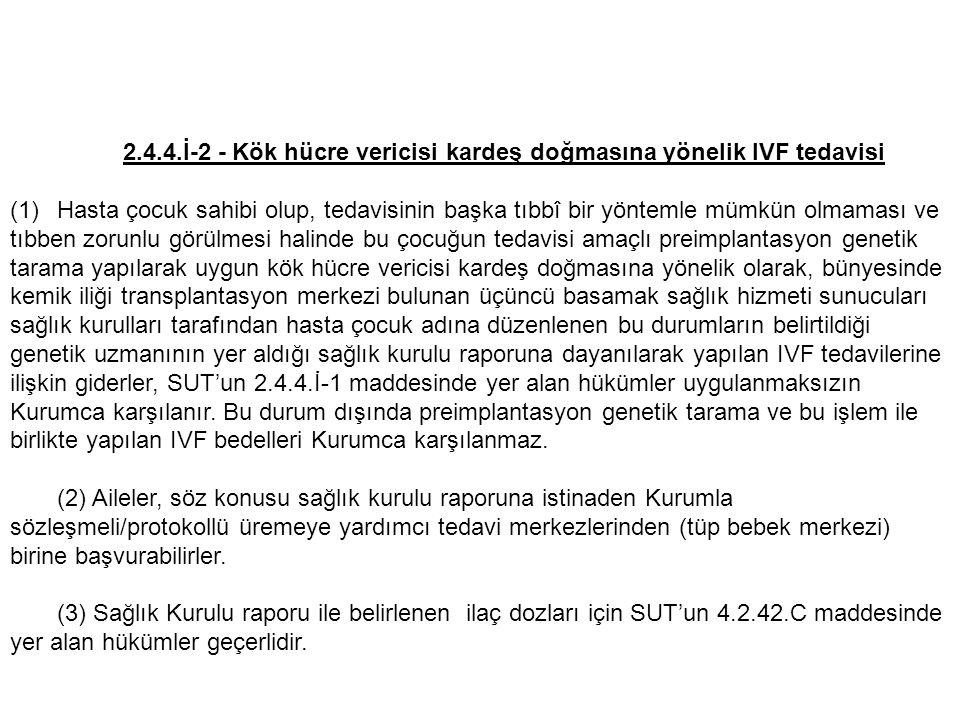 4.2.42.B - IVF İşlemi (1) IVF işleminde; SUT'un 2.4.4.İ.1 maddesine uygun olan hastalarda ilaç kullanım esasları aşağıda belirtilmiştir.