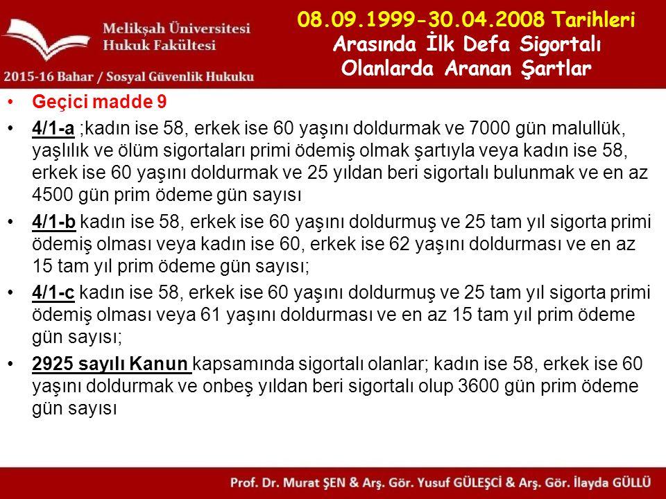 08.09.1999-30.04.2008 Tarihleri Arasında İlk Defa Sigortalı Olanlarda Aranan Şartlar Geçici madde 9 4/1-a ;kadın ise 58, erkek ise 60 yaşını doldurmak