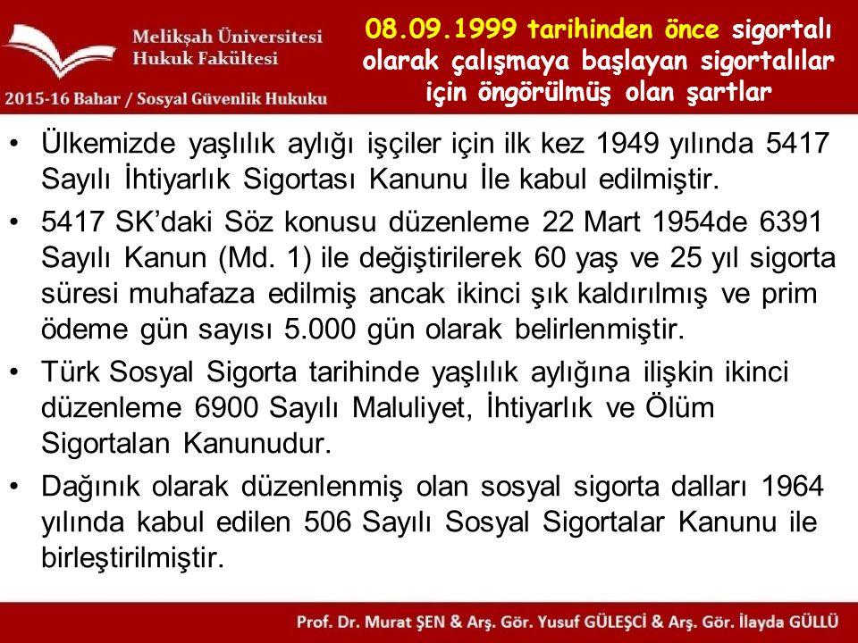 08.09.1999 tarihinden önce sigortalı olarak çalışmaya başlayan sigortalılar için öngörülmüş olan şartlar Ülkemizde yaşlılık aylığı işçiler için ilk ke