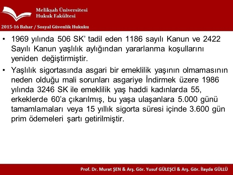 1969 yılında 506 SK' tadil eden 1186 sayılı Kanun ve 2422 Sayılı Kanun yaşlılık aylığından yararlanma koşullarını yeniden değiştirmiştir. Yaşlılık sig