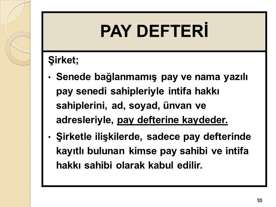 5555 PAY DEFTERİ Şirket; Senede bağlanmamış pay ve nama yazılı pay senedi sahipleriyle intifa hakkı sahiplerini, ad, soyad, ünvan ve adresleriyle, pay defterine kaydeder.