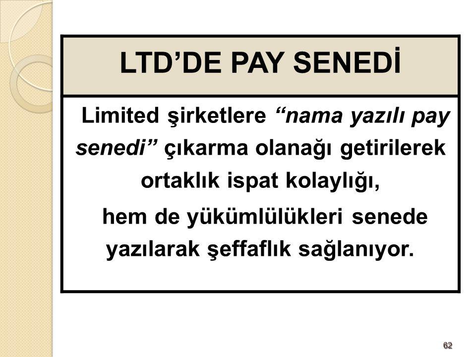 6262 LTD'DE PAY SENEDİ Limited şirketlere nama yazılı pay senedi çıkarma olanağı getirilerek ortaklık ispat kolaylığı, hem de yükümlülükleri senede yazılarak şeffaflık sağlanıyor.