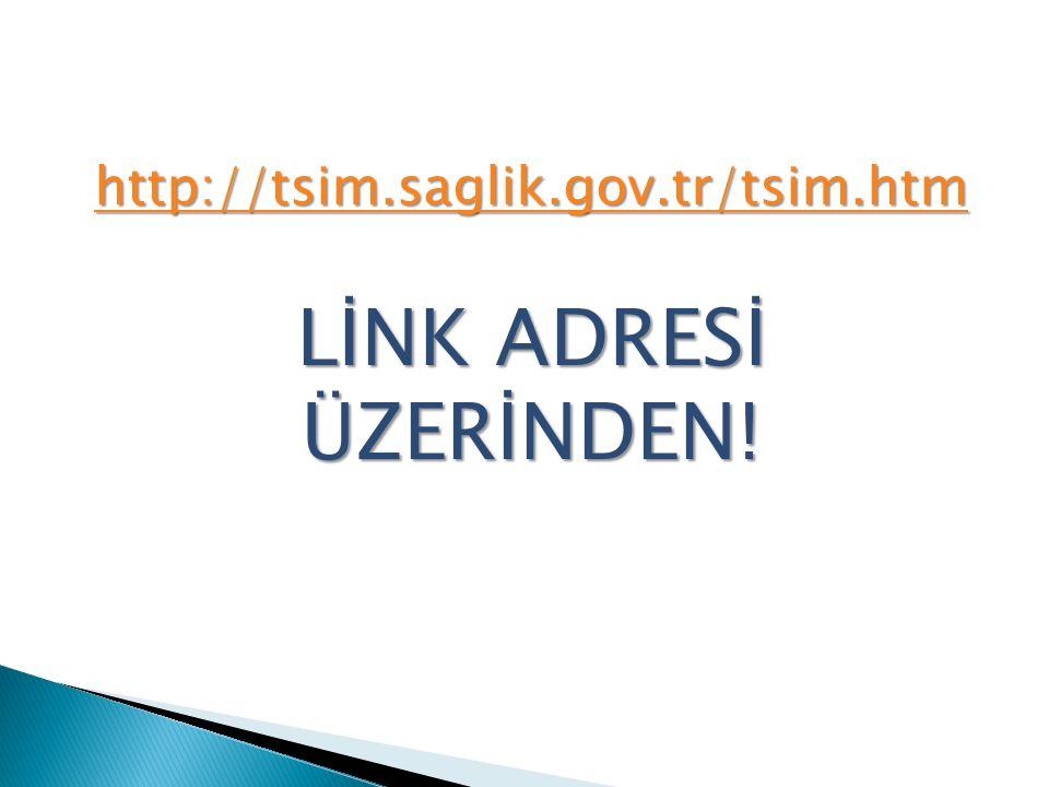 http://tsim.saglik.gov.tr/tsim.htm LİNK ADRESİ ÜZERİNDEN!