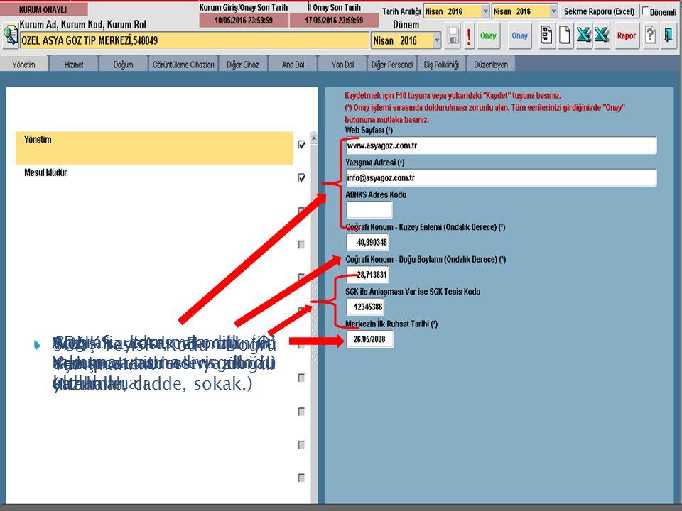  Web sayfası, E-mail ve Yazışma adresleri doğru yazılmalı  Yazışma Adresi alanına açık posta adresi yazılmalı (Mahalle, cadde, sokak.)  ADNKS adres kodu 'O' Kuruma ait adres kodu olmalı  Coğrafi konumda ilk iki rakam arasına virgül (,) kullanılmalı  SGK Tesisi Kodu Doğru Yazılmalıdır.