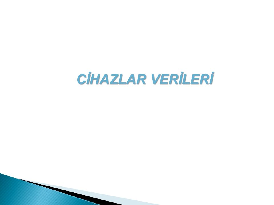 CİHAZLAR VERİLERİ