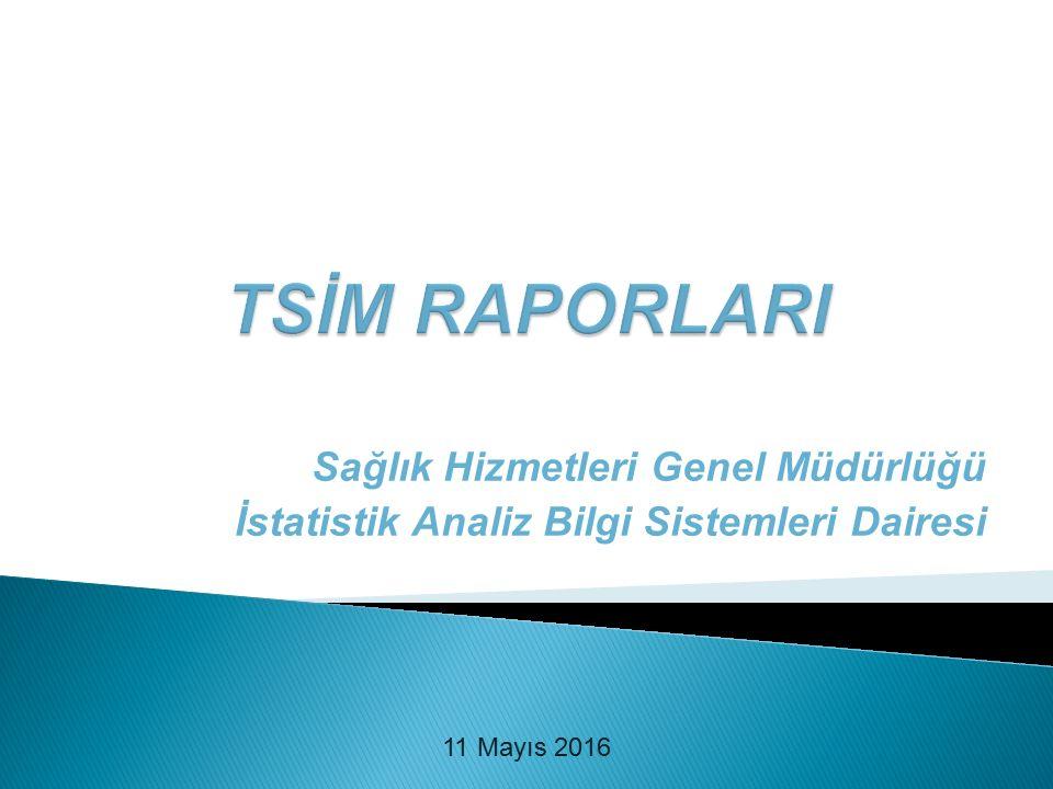 Sağlık Hizmetleri Genel Müdürlüğü İstatistik Analiz Bilgi Sistemleri Dairesi 11 Mayıs 2016