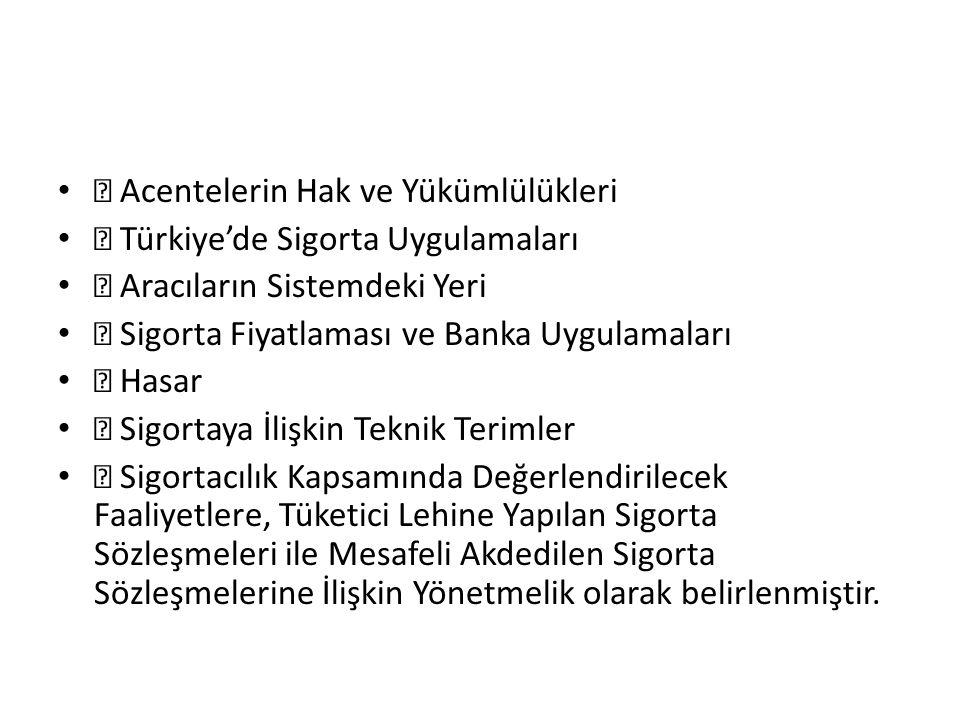  Acentelerin Hak ve Yükümlülükleri  Türkiye'de Sigorta Uygulamaları  Aracıların Sistemdeki Yeri  Sigorta Fiyatlaması ve Banka Uygulamaları  Hasar
