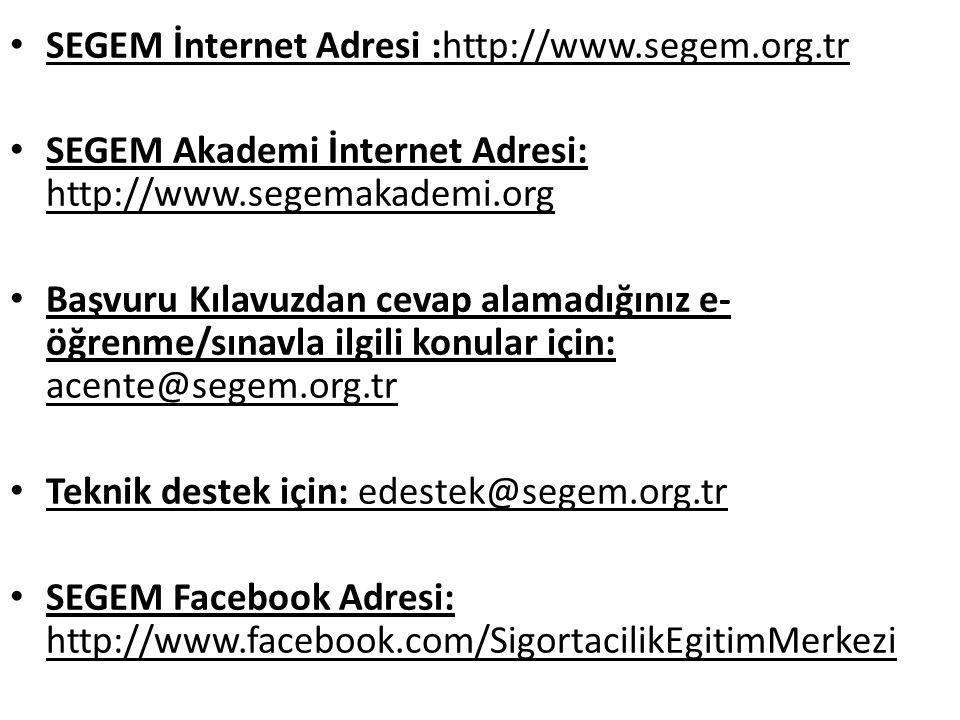 SEGEM İnternet Adresi :http://www.segem.org.tr SEGEM Akademi İnternet Adresi: http://www.segemakademi.org Başvuru Kılavuzdan cevap alamadığınız e- öğr