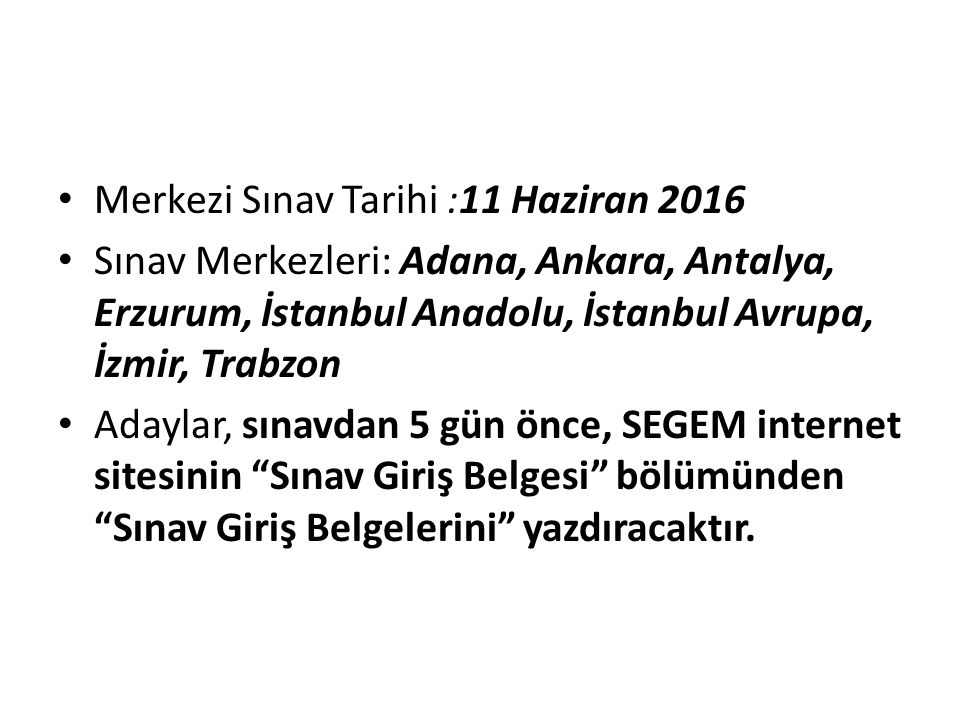 Merkezi Sınav Tarihi :11 Haziran 2016 Sınav Merkezleri: Adana, Ankara, Antalya, Erzurum, İstanbul Anadolu, İstanbul Avrupa, İzmir, Trabzon Adaylar, sı