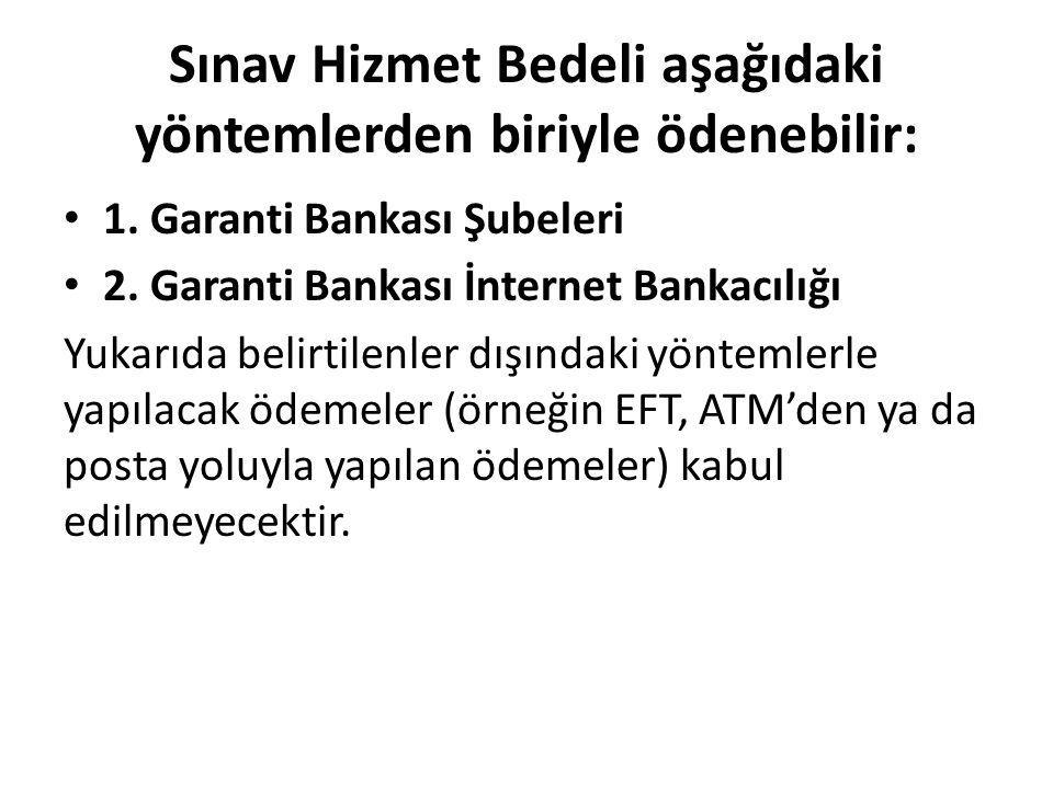 Sınav Hizmet Bedeli aşağıdaki yöntemlerden biriyle ödenebilir: 1. Garanti Bankası Şubeleri 2. Garanti Bankası İnternet Bankacılığı Yukarıda belirtilen