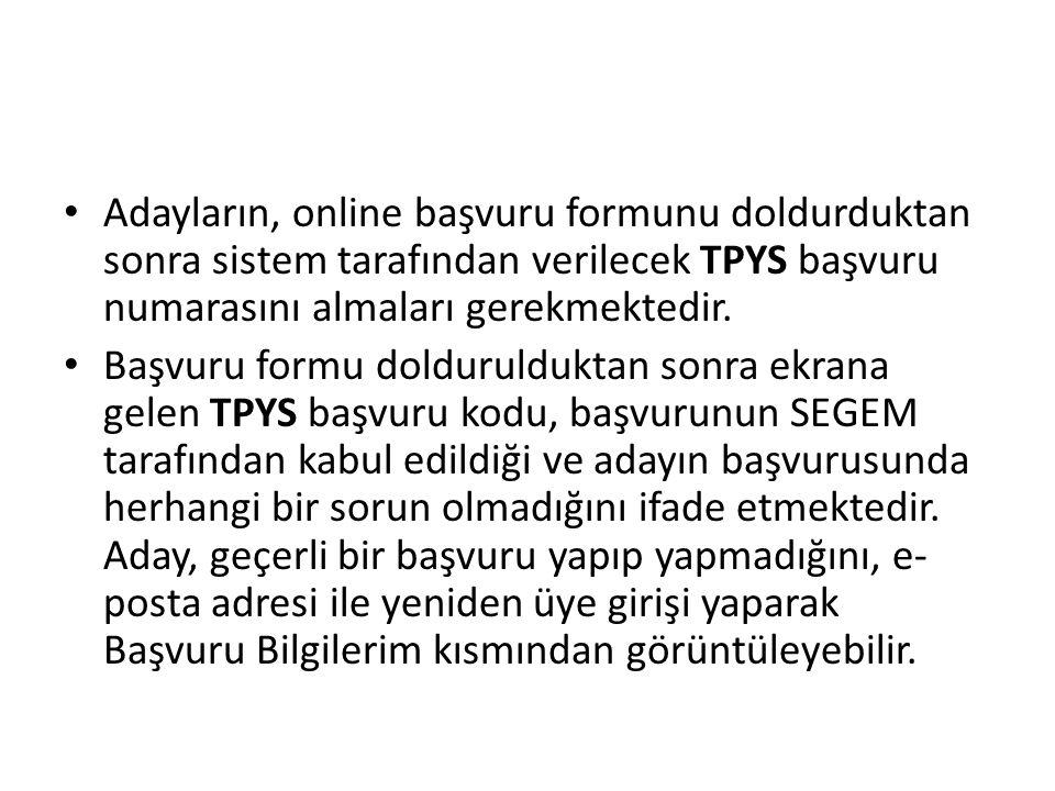 Adayların, online başvuru formunu doldurduktan sonra sistem tarafından verilecek TPYS başvuru numarasını almaları gerekmektedir. Başvuru formu dolduru