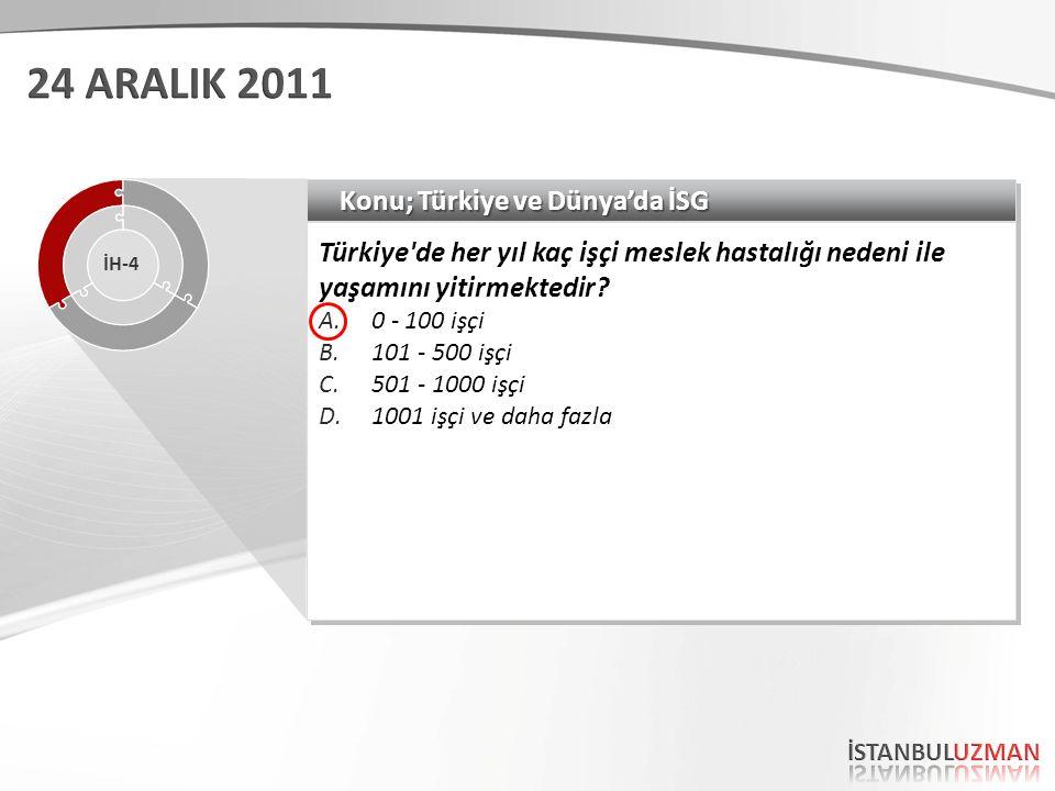 Konu; Türkiye ve Dünya'da İSG Türkiye'de her yıl kaç işçi meslek hastalığı nedeni ile yaşamını yitirmektedir? A.0 - 100 işçi B.101 - 500 işçi C.501 -